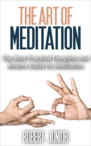 MEDITATION: Learn How To Meditate The Easy Way In Less Than 24 Hours: The Most Practical, Complete And Modern… by Robert Junior