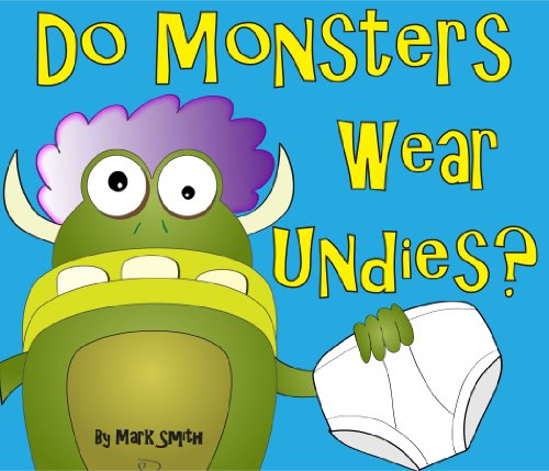 Do Monsters Wear Undies? – A Rhyming Children's Picture Book ( Fun Ebooks For Kids ) by Mark Smith