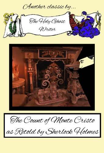 The Count of Monte Cristo as Retold by Sherlock Holmes by Holy Ghost Writer