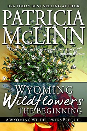Wyoming Wildflowers: The Beginning (A Western Romance): Prequel to Wyoming Wildflowers Series by Patricia McLinn