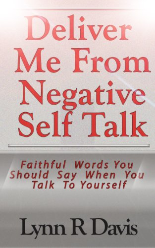Deliver Me From Negative Self Talk: Faithful Words You Should Say When You Talk To Yourself by Lynn R Davis