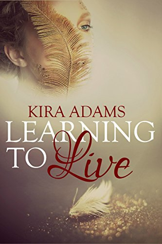 Learning to Live (The Infinite Love Series Book 1) by Kira Adams and Joanne LaRe Thompson