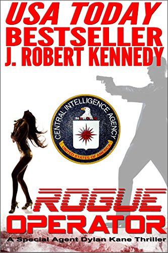 Rogue Operator (Dylan Kane #1) (Special Agent Dylan Kane Thrillers) by J. Robert Kennedy
