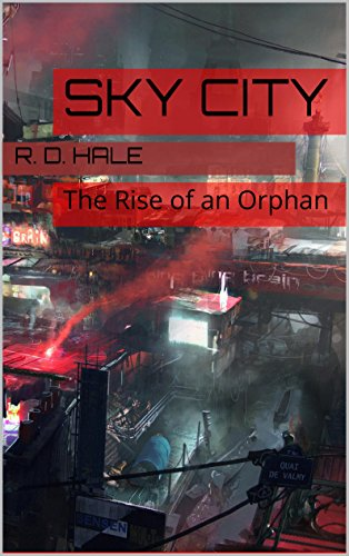 Sky City: The Rise of an Orphan (Epic Science-Fiction Adventure,) by R. D. Hale and B. Chengeta