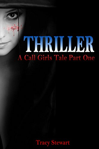 Thriller: A Call Girl's Tale Part One (Thriller, Murder, Mystery, Prostitute, Sex, Death, Suspense, Serial Killer… by Tracy Stewart