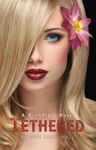 Tethered (A BirthRight Novel #1) (The BirthRight Series) by Brandi Leigh Hall