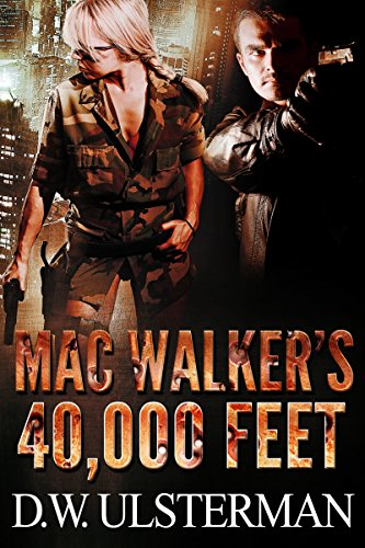A Military Thriller: MAC WALKER'S 40,000 FEET: A sniper elite terrorist in the sky military thrillers novel by D.W. Ulsterman and Military Thrillers
