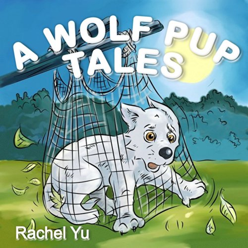 Children's Picture Book: A Wolf Pup's Tale (A Beautifully Illustrated Children's Picture Book; Perfect Bedtime… by Rachel Yu