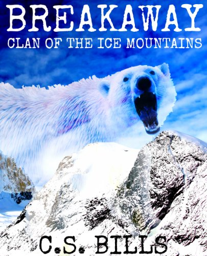 Breakaway: Clan of the Ice Mountains by C.S. Bills