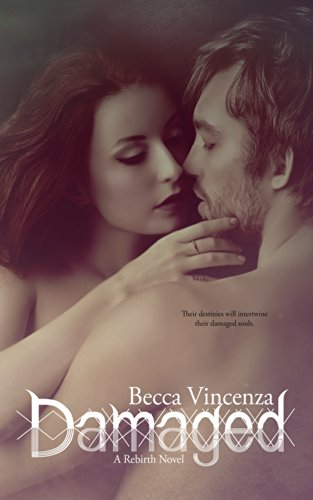 Damaged (The Rebirth Series Book 1) by Becca Vincenza and Samantha Lunn