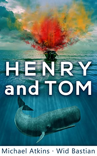 Henry and Tom: A Unique Rescue Novel (Sea Action & Adventures) by Michael Atkins and Wid Bastian