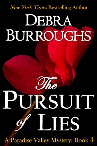 The Pursuit of Lies, Mystery with a Romantic Twist (Paradise Valley Mystery Series Book 4) by Debra Burroughs