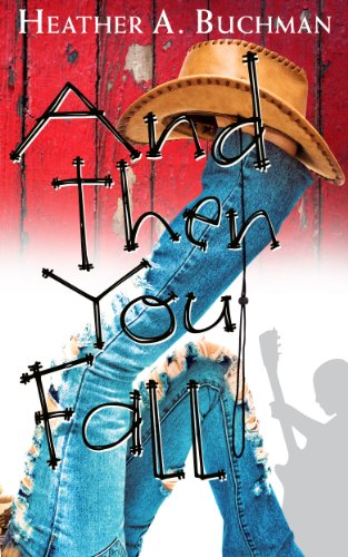 And Then You Fall (Crested Butte Cowboys Series Book 1) by Heather A Buchman