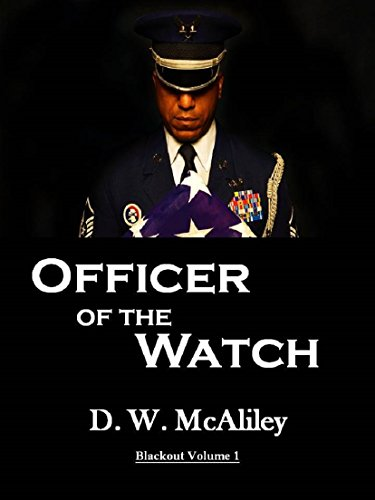 Officer Of The Watch (Blackout Book 1) by D W McAliley