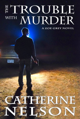 The Trouble with Murder (Zoe Grey Book 1) by Catherine Nelson