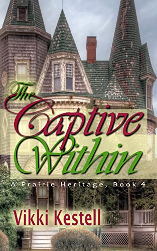 The Captive Within (A Prairie Heritage, Book 4) by Vikki Kestell