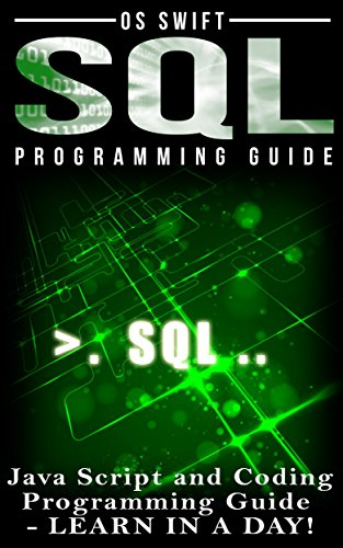 Programming: SQL: Programming Guide: Javascript and Coding: LEARN IN A DAY! (SQL, Wed Design, Java, Computer Programming… by Os Swift