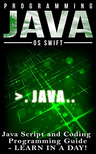 Programming: JAVA:  Java Programming, JavaScript, Coding: Programming Guide: LEARN IN A DAY! (JAVA, HTML, Python… by Os Swift