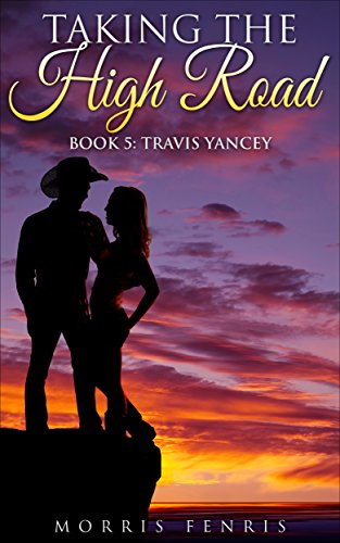 A Western Romance: Travis Yancey: Taking the High Road (Taking the High Road series Book 5) by Morris Fenris