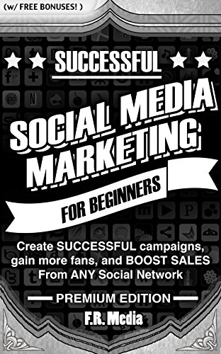 SOCIAL MEDIA MARKETING: PREMIUM EDITION (w/ Bonus Content!): Use Proven Strategies for SUCCESSFUL marketing plans… by F.R. Media