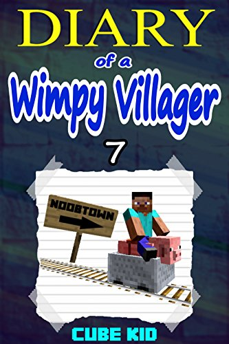 Minecraft: Diary of a Wimpy Villager (Book 7): (An unofficial Minecraft book) by Cube Kid