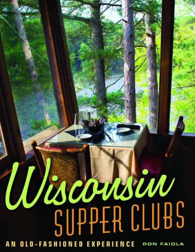 Wisconsin Supper Clubs: An Old-Fashioned Experience by Ron Faiola