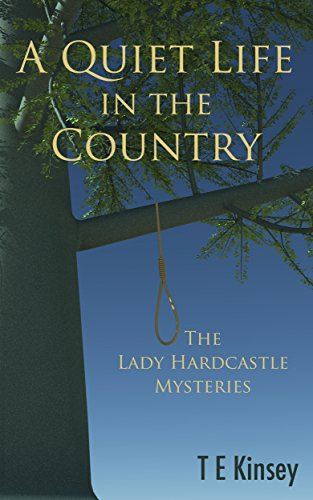 A Quiet Life in the Country (The Lady Hardcastle Mysteries Book 1) by T E Kinsey
