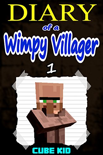 Diary of a Wimpy Villager: Book 1 (An unofficial Minecraft book) by Cube Kid