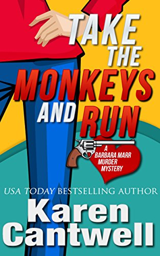 Take the Monkeys and Run (A Barbara Marr Murder Mystery, Book 1) by Karen Cantwell