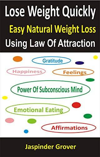 Weight Loss: Lose Weight Quickly – Easy Natural Weight Loss Using Law of Attraction: Lose Weight Naturally Fast… by Jaspinder Grover and Sukhmani Grover