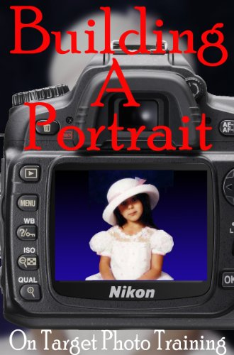 Building A Portrait (On Target Photo Training Book 13) by Dan Eitreim