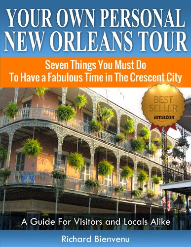 Your Own Personal New Orleans Tour (Travel Guide): Seven Things You Must Do To Have A Fabulous Time In The Crescent… by Richard Bienvenu