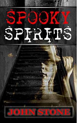 Ghost: Spooky Spirits – Ghost Thriller, Ghost Mystery, Supernatural Thriller: (Ghost, Spirit, Supernatural, Spooky… by John Stone