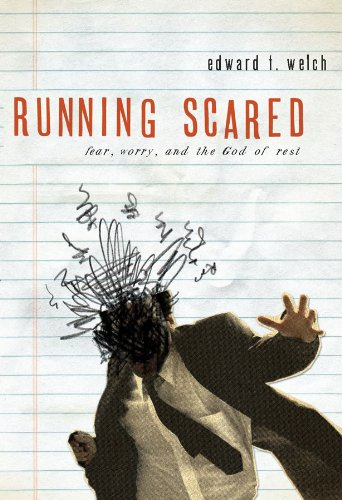 Running Scared: Fear, Worry, and the God of Rest by Edward T. Welch