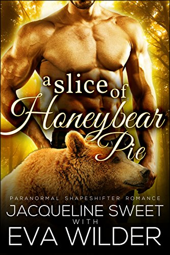 A Slice of Honeybear Pie (BWWM Paranormal BBW Bear Shifter Romance) (Bearfield Book 1) by Jacqueline Sweet and Eva Wilder