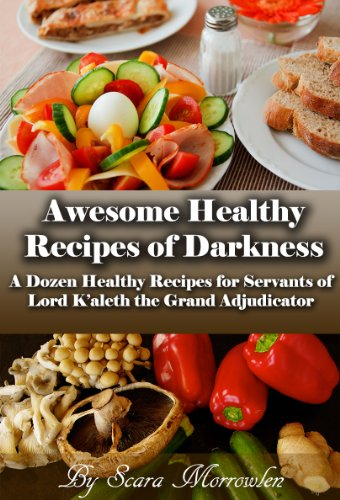 Awesome Healthy Recipes of Darkness: A Dozen Healthy Recipes for Servants of Lord K'aleth the Grand Adjudicator… by Scara Morrowlen
