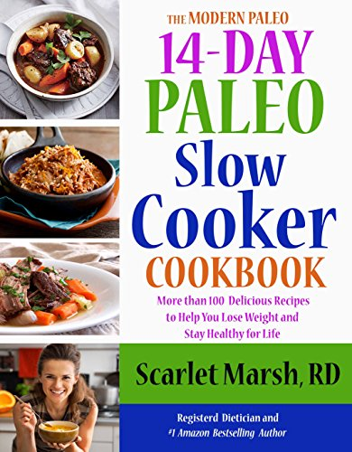 14-Day Paleo Slow Cooker Cookbook: More than 100  Delicious Recipes to Help You Lose Weight and  Stay Healthy… by Scarlet Marsh