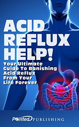 Acid Reflux Help!: Your Ultimate Guide To Banishing Acid Reflux From Your Life Forever (acid reflux cure, acid… by Pointed Publishing
