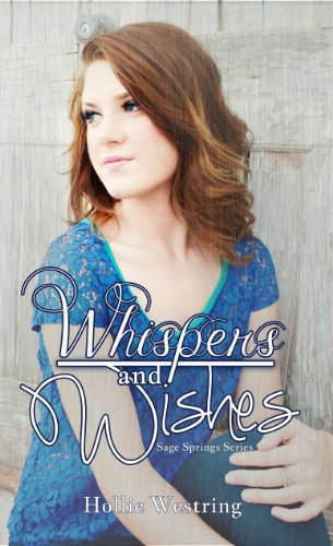 Whispers and Wishes (Sage Springs Series, Book 1) by Hollie Westring