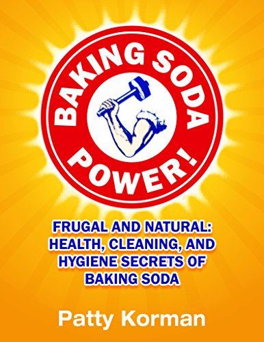 Baking Soda Power! Frugal and Natural: Health, Cleaning, and Hygiene Secrets of Baking Soda (Home Remedies, DIY… by Patty Korman