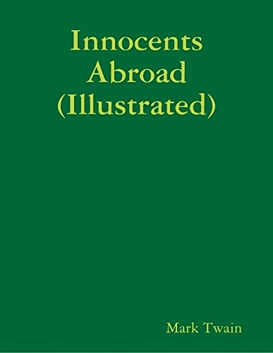 Innocents Abroad (Illustrated) by Mark Twain