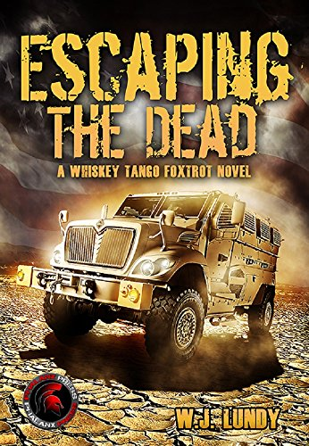 Whiskey Tango Foxtrot Vol 1 (Escaping the Dead): Escaping the Dead by W. J. Lundy and Monique Happy