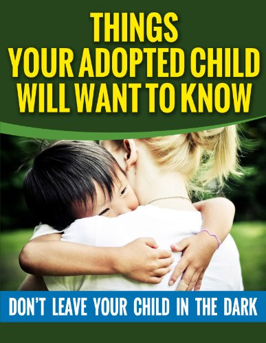 Adoption: Things Your Adopted Child Will Want To Know About Adoption: Don't Leave Your Child In The Dark (Adoption… by Samantha Evans