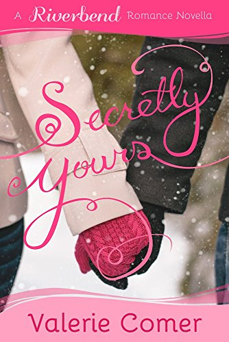 Secretly Yours: A Christian Romance (Riverbend Romance Book 1) by Valerie Comer