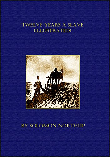 Twelve Years a Slave (Illustrated) by Solomon Northup