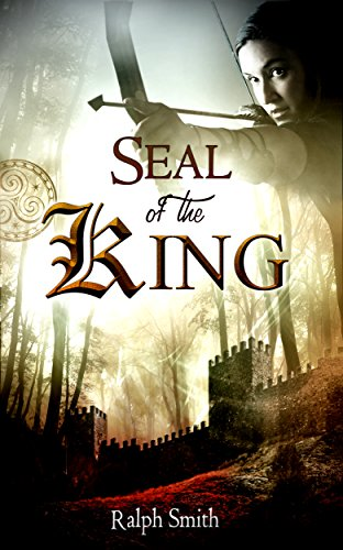 Seal of the King: A Fantasy Novel (Thrilling Action & adventure Fiction Book 1) by Ralph Smith