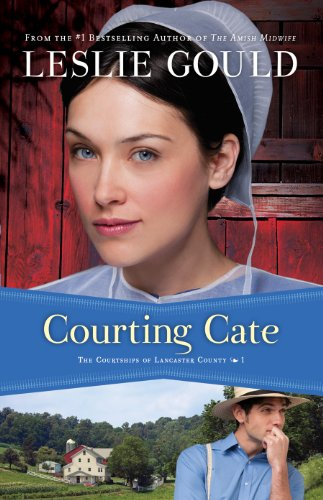 Courting Cate (The Courtships of Lancaster County, Book 1) by Leslie Gould