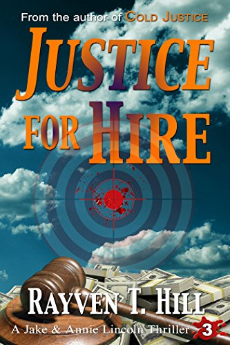 Justice for Hire: A Private Investigator Mystery Series (A Jake & Annie Lincoln Thriller Book 3) by Rayven T. Hill