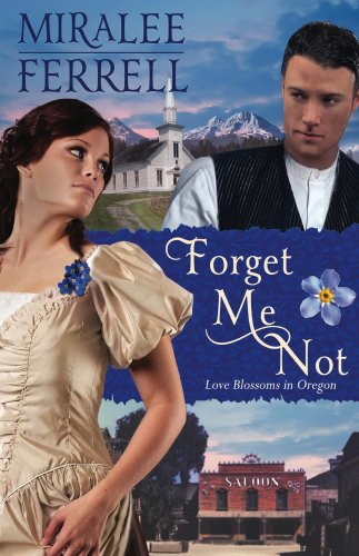 Forget Me Not (Love Blossoms in Oregon Series) by Miralee Ferrell