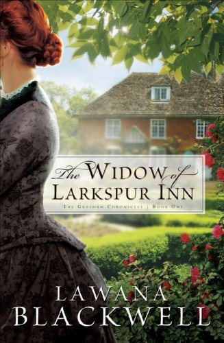 The Widow of Larkspur Inn (The Gresham Chronicles Book #1) by Lawana Blackwell